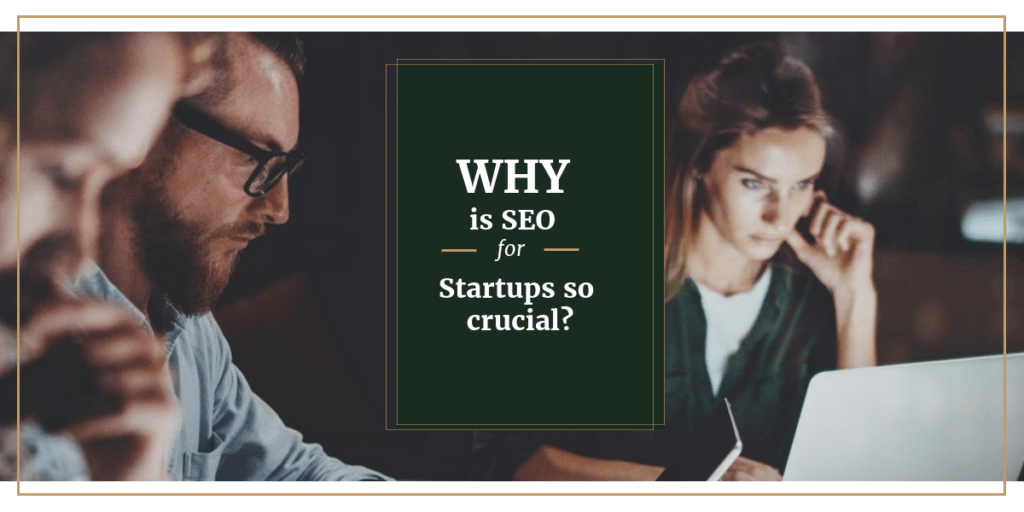 why is seo for startups so crucial